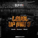 MIXTAPE: DJ Ken – Level UP Mix 3 Ft Davido X Runtown X Wizkid