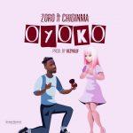 MUSIC: Zoro – Oyoko ft. Chidinma