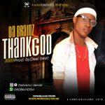 MUSIC: Da brainz — ThankGod