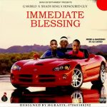 MUSIC: G world x Honoured Guy x Shady King – Immediate Blessing