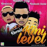 "MUSIC: Klever Jay – ""Kini Level"" (Remix) Ft. Reminisce & Reekado Banks"