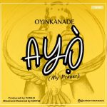 MUSIC: Oyinkanade – Ayo (Prod. by Tiwezi)