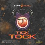 MUSIC: Eugy – Tick Tock (Prod by Team Salut)