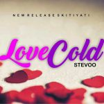 MUSIC:Stevoo – Love Cold (Pro. by RotyBen)