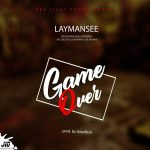 MUSIC: Laymansee – Game Over [prod by Geezbeats]