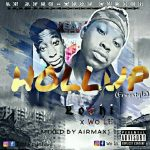 MUSIC: Lochi ft Wole – Hollup (Pro. by Airmax)