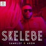 MUSIC: Samklef ft Akon – Skelebe