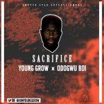MUSIC:  Young Grow – Sacrifice x OdogwuBoi