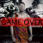 Music: Lukutafa – Game Over (Pro. by Eddie Gee Tango)