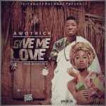 MUSIC: Awotrick – Give me love