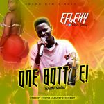 MUSIC: EFLEXY – ONE BOTTLE