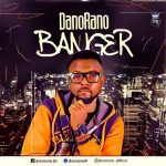 MUSIC: DanoRano – Banger