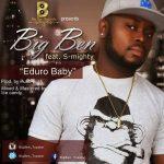 MUSIC: Big Ben Ft S. Mighty – Eduro Baby (Prod By Push Push)