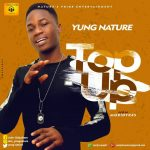 MUSIC: Yung Nature – Top Up(Prod By Mobidykes)