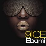 MUSIC: 9ice – Ebami