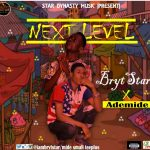 MUSIC: BrytStar Ft. Ademide — Next Level — Prod. by BrytStar