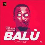 MUSIC: CDQ X Idowest X Mr Real – Balu