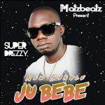 [Video] Super Drezzy – Ju Bebe