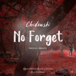 MUSIC: Chidowski – No Forget