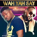 VIDEO: WAH YAH SAY | Emmodee ft Skaliey Mental