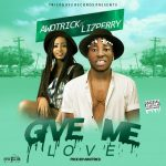 MUSIC: Awotrick ft Lizperry – Give Me Love