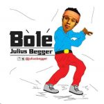 MUSIC: Julius Begger – Bole (Pro. by one master mind)