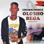 MUSIC: Crown Prince – Olosho Bega
