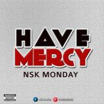 GOSPEL MUSIC : NSK Monday ft Comfort _ Have Mercy