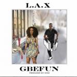 MUSIC: L.A.X – Gbefun