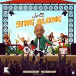 MUSIC: Joe EL – Sing Along