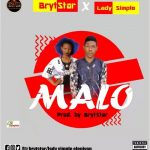 MUSIC: BrytStar Ft. Lady Simple — Malo — Prod By BrytStar