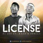 MUSIC: Dj Joe Ft. Maad & Sonice – License