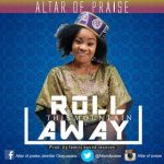 MUSIC: Altar Of Praise – Roll This Mountain Away [@Altarofpraise2]