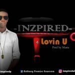MUSIC: Inzpired – Loving You
