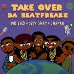 "MUSIC: Da Beatfreakz – ""Take Over"" Ft. Mr Eazi, Seyi Shay & Shakka"