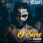 MUSIC: Oladips Ft. Olamide – O'Sure
