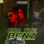 "MUSIC: Yung6ix – ""Ina The Benz"""