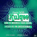 Facts with Kulqee: How To Maximize The Social Media As An Entertainer