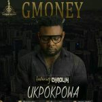 MUSIC: Gmoney ft Chaolin – Ukpokpowa (Pro. by Zik)