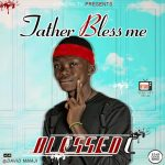 MUSIC: Blessed C – Father Bless Me