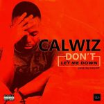 MUSIC: Calwiz – Don't let me down