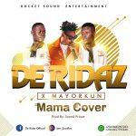 MUSIC: De Ridaz X Mayorkun (MAMA COVER)