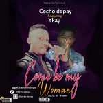 MUSIC: Cecho Depay Ft Ykay _ Come Be My Woman @Ykay_official @Sootunes