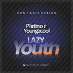 MUSIC: Platino Ft Youngzcool – Lazy Youth