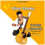 Audio + Video: Zion Chuks – Your Grace