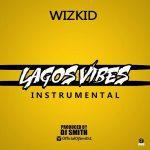 INSTRUMENTAL: Wizkid – Lagos Vibes (Prod. By DJ Smith)