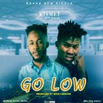 MUSIC: Kismet Ft Toxcox Go Low