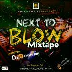 MIXTAPE: Dj Dammyjoh – Next To Blow Mixtape