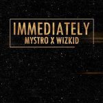 MUSIC: Mystro Ft. Wizkid – Immediately