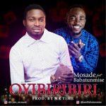 MUSIC: Mosade – Oyibiribiri + Mukulu